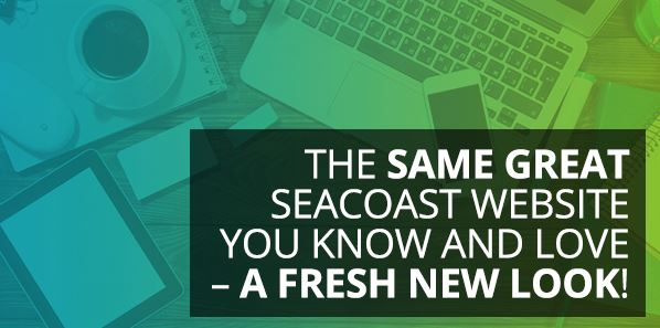 Seacoast Bank's Website is Getting a Fresh, New Look!